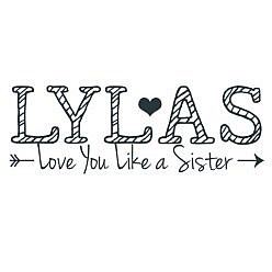 LYLAS Love You Like A Sister Word Art