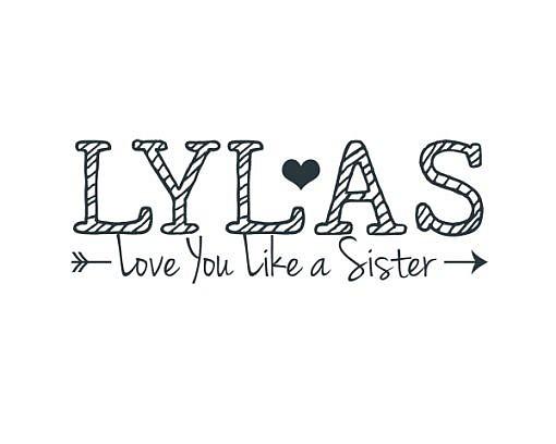 LYLAS Love You Like A Sister Word Art 1
